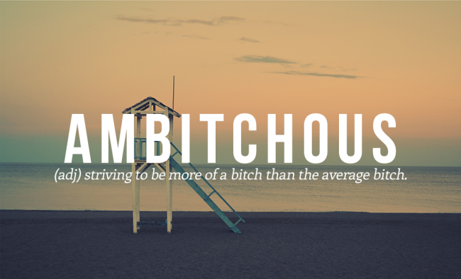 See the list of the 20 cool and funny words from the urban dictionary. Ambitchous is just one of them.