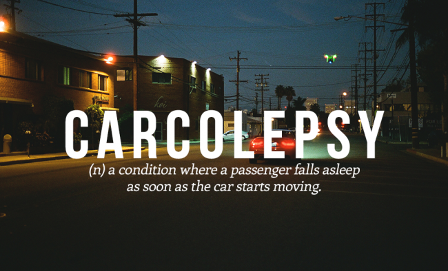 CARCOLEPSY is one of the 20 cool and funny words from the urban dictionary.