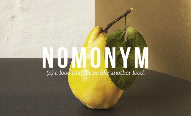 A food that tastes like another food is called NOMONYM.