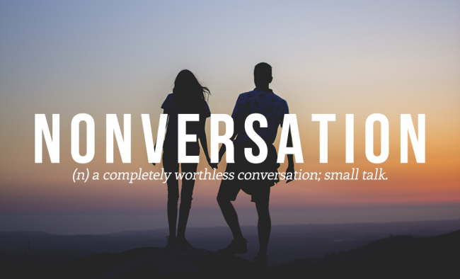 NONVERSATION is on the list of the 20 cool and funny words from the urban dictionary.