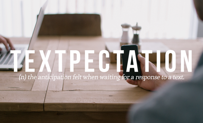 TEXTPECTATION is one of 20 coll and funny words from the urban dictionary.