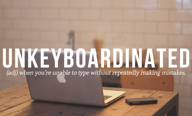 UNKEYBOARDINATED is 15th on the list of the 20 cool and funny words from the urban dictionary.