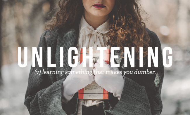 UNLIGHTENING is on the list of the 20 cool and funny words from the urban dictionary.